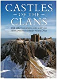 Castles of the Clans: The Strongholds and Seats of 750 Scottish Families and Clans