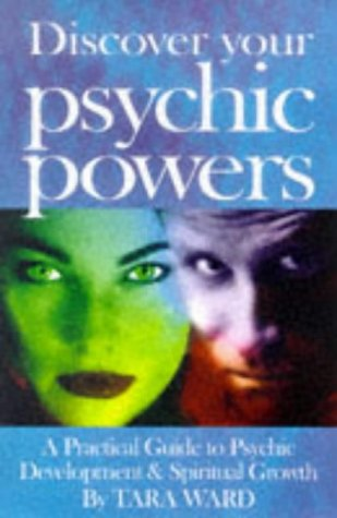Discover Your Psychic Powers: A Practical Guide to Psychic Development and Spiritual Growth, Ward, Tara