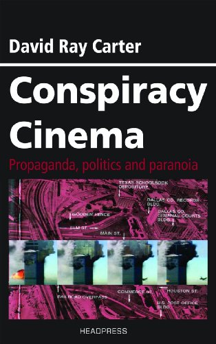 Conspiracy Cinema: Propaganda, Politics and Paranoia, Carter, David Ray