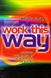 Buy Work This Way: Inventing Your Career in the Workplace of the Future from Amazon