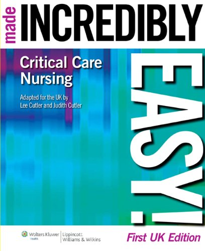 CRITICAL CARE NURSING MADE INCREDIBLY EASY! (INCREDIBLY EASY! SERIES), 1/ED.