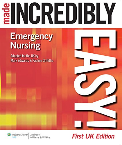 EMERGENCY NURSING MADE INCREDIBLY EASY! (INCREDIBLY EASY! SERIES), 1/ED.