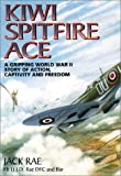 Kiwi Spitfire Ace: A Gripping World War II Story of Action, Captivity and Freedom