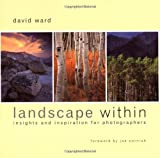 Landscape Within: Insights and Inspirations for Photographers by David Ward