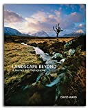 Landscape Beyond: A Journey into Photography by David Ward