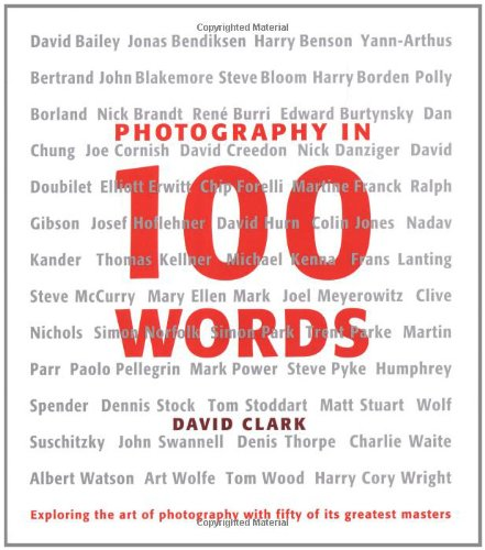 Photography in 100 Words: Exploring the Art of Photography with Fifty of Its Greatest Exponents