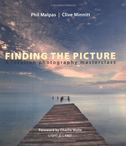 Finding the Picture: A Location Photography Masterclass (Light & Land series)