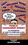 Public Consumer Enemy: The A-Z Handbook of How to Complain and Win!