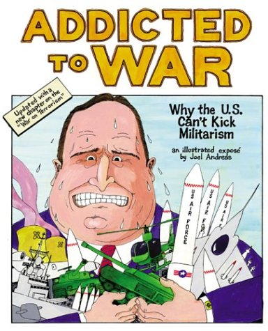 Addicted to War: Why the U.S. Can't Kick Militarism, Andreas, Joel