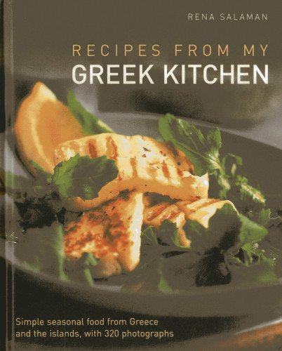 Recipes From My Greek Kitchen: Simple seasonal food from Greece and the islands, with 320 photographs.