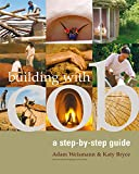 Building with Cob: A Step-by-Step Guide, Adam Weismann; Katy Bryce