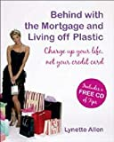 Behind with the Mortgage and Living Off Plastic: Charge Up Your Life, Not Your Credit Card