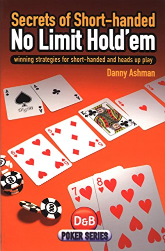 Secrets of Short-Handed No Limit Hold'em: Winning Strategies for Short-Handed and Heads Up Play