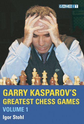 Garry Kasparov's Greatest Chess Games, Volume 1 -- Igor Stohl -- Gambit Publications Ltd   2005-07-30