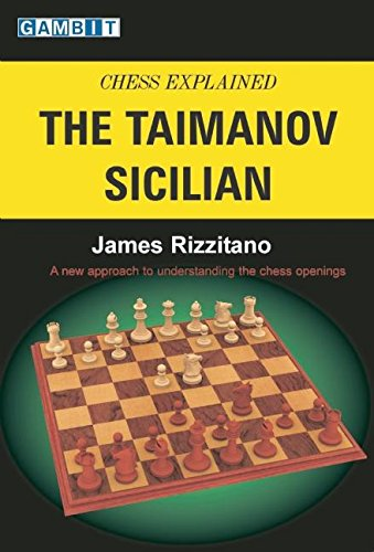 Chess Explained: The Taimanov Sicilian (Chess Explained) -- James Rizzitano -- Gambit Publications Ltd   2006-10-12