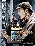 Sherlock Holmes on Screen: The Complete Film and TV History by Alan Barnes
