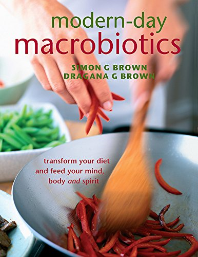 Modern-day Macrobiotics - Transform Your Diet And Feed Your Mind, Body, And Spirit