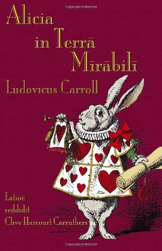 Alicia in Terra Mirabili: Alice's Adventures in Wonderland in Latin (Latin Edition), Carroll, Lewis