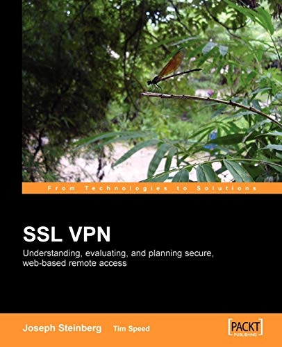 SSL VPN: Understanding, evaluating and planning secure, web-based remote access: A comprehensive overview of SSL VPN technologies and design strategies J. Steinberg, Joseph Steinberg, T. Speed, Tim Speed