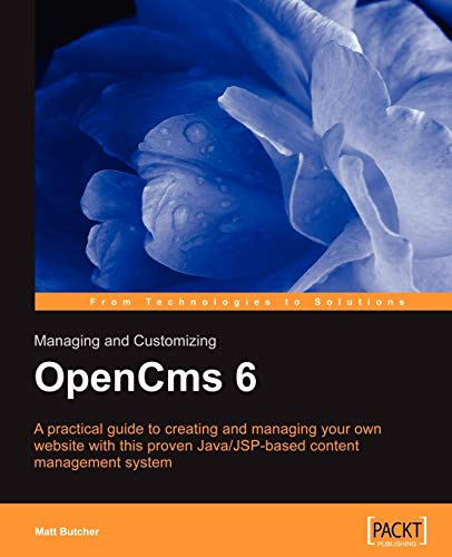 Managing and Customizing OpenCms 6 Websites: A complete guide to set up, configuration and administration