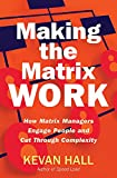 Buy Making the Matrix Work: How Matrix Managers Engage People and Cut Through Complexity from Amazon