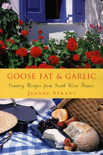 Goose Fat and Garlic: Country Recipes From South-West France