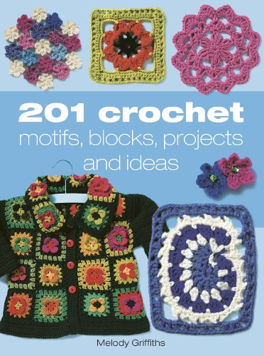 201 Crochet Motifs, Blocks, Projects and Ideas