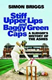 Stiff Upper Lips and Baggy Green Caps: A Sledger\'s History of the Ashes