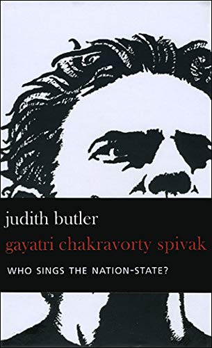 Who Sings the Nation-State?: Language, Politics, Belonging, Spivak, Gayatri Chakravorty; Butler, Judith