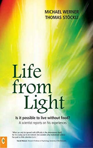 Life from Light: Is It Possible to Live Without Food?: A Scientist Reports on His Experiences