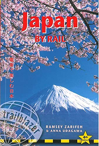 Japan by Rail: Includes Rail Route Guide and 30 City Guides (Trailblazer) - Ramsey Zarifeh, Anna Udagawa