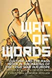 War of Words: Culture and the Mass Media in the Making of the Cold War in Europe