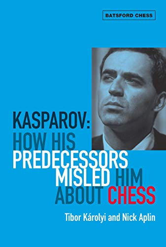 Kasparov: How His Predecessors Misled Him About Chess (Batsford Chess Books)
