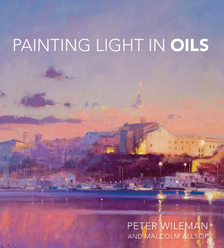 Painting Light in Oils - Peter Wileman, Malcolm Allsop