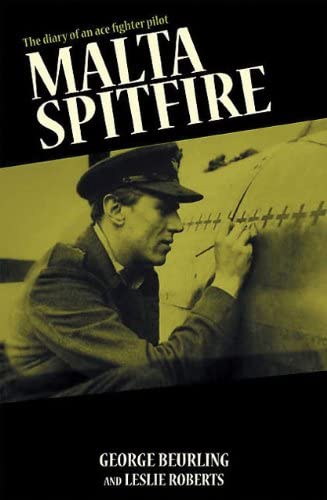 Malta Spitfire: The Diary of an Ace Fighter Pilot - George Beurling