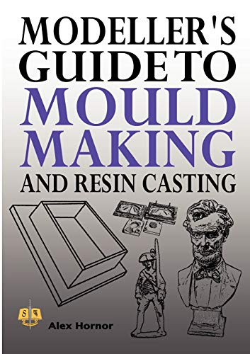 Modeller's Guide to Mould Making and Resin Casting, Hornor, Alex