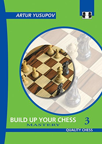 Build Up Your Chess With Artur Yusupov: Mastery