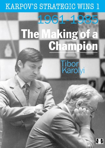 Karpov's Strategic Wins 1: The Making of a Champion: 1961-1985 -- Tibor Karolyi -- Quality Chess