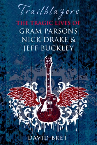 Trailblazers: The Tragic Lives of Gram Parsons, Nick Drake & Jeff Buckley, Bret, David