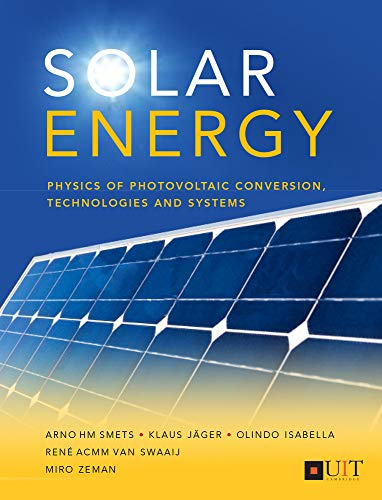 Solar Energy: The Physics and Engineering of Photovoltaic Conversion, Technologies and Systems - Olindo Isabella, Klaus Jäger, Arno Smets, René van Swaaij, Miro Zeman