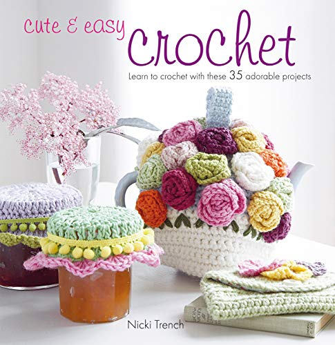 Cute and Easy Crochet: Learn to Crochet with These 35 Adorable Projects