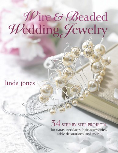 Wire & Beaded Wedding Jewelry: 34 Step-by-step for Tiaras, Necklaces, Hair Accessories, Table Decorations, and More