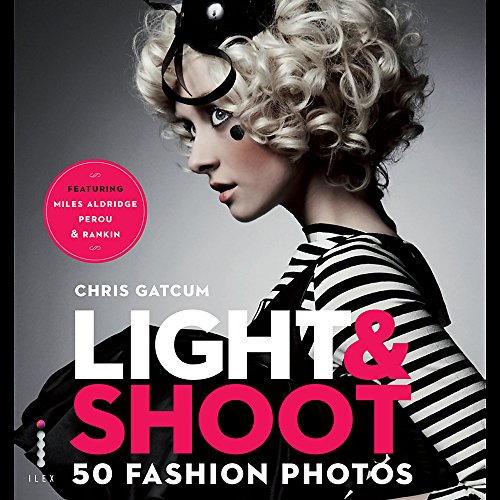 Light & Shoot 50 Fashion Photos. by Chris Gatcum
