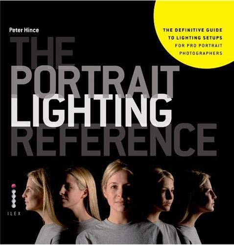 The Portrait Lighting Reference: The Definitive Guide to Lighting Setups for Pro Portrait Photographers