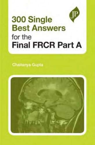300 SINGLE BEST ANSWERS FOR THE FINAL FRCR PART A 1ED.