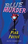 Blue Murder at the Pink Parrot by Ruth Ramsden