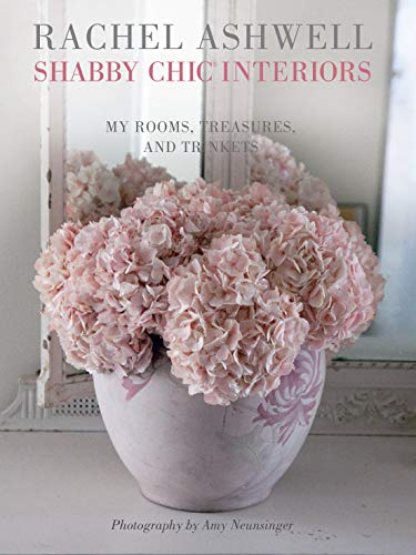 Shabby Chic Interiorts: My Rooms, Treasures, and Trinkets