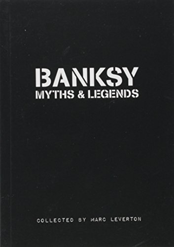 Banksy. Myths & Legends: A Collection of the Unbelievable and the Incredible, Leverton, Marc