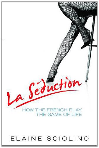 La Seduction How the French Play the Gam