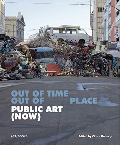 Public Art (Now): Out of Time, Out of Place - Claire Doherty